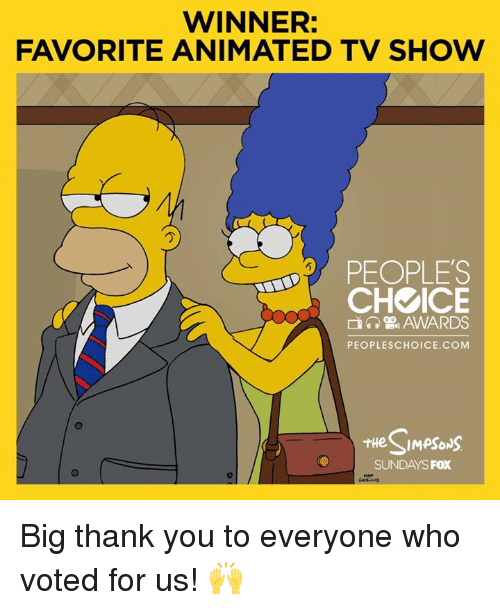 the sundays: WINNER:  FAVORITE ANIMATED TV SHOW  PEOPLES  CH ICE  D AWARDS  PEOPLE SCHOICE.COM  SIMPSONS  THe  SUNDAYS FOX Big thank you to everyone who voted for us! 🙌