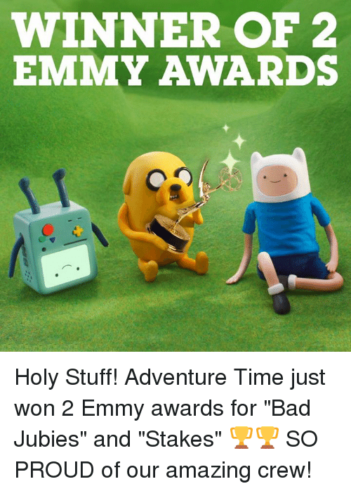 "emmy awards: WINNER OF 2  EMMY AWARDS Holy Stuff! Adventure Time just won 2 Emmy awards for ""Bad Jubies"" and ""Stakes"" 🏆🏆 SO PROUD of our amazing crew!"