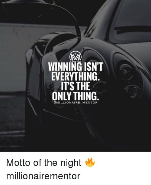winning isnt everything its the only Winning isn't everything, it's the only thing by doug miller my son played sports since he was 4 years old, and one thing i taught him at a very early age was that you play to win.