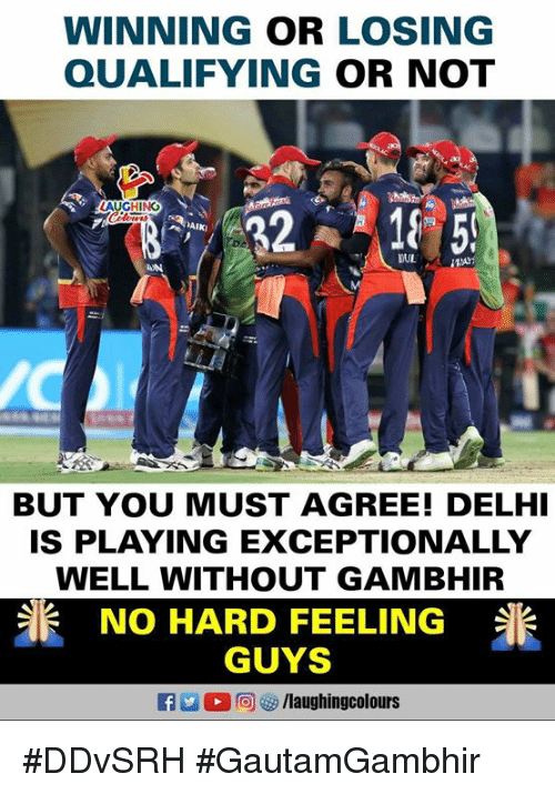 Indianpeoplefacebook, You, and Gambhir: WINNING OR LOSING  QUALIFYING OR NOT  AIKI  BUT YOU MUST AGREE! DELH  IS PLAYING EXCEPTIONALLY  WELL WITHOUT GAMBHIR  NO HARD FEELING  GUYS  flaughingcolours  米 #DDvSRH #GautamGambhir