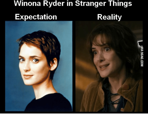 Winona Ryder, Expectedly, and  Stranger Things: Winona Ryder in Stranger Things  Expectation  Reality