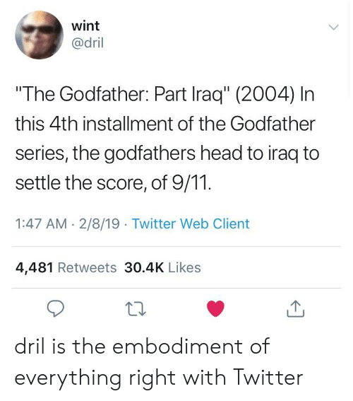 "godfathers: wint  @dril  The Godfather: Part Iraq"" (2004) In  this 4th installment of the Godfather  series, the godfathers head to iraq to  settle the score, of 9/11  1:47 AM- 2/8/19 Twitter Web Client  4,481 Retweets 30.4K Likes dril is the embodiment of everything right with Twitter"