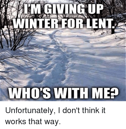 Episcopal Church : WINTER FOR LENT.  WHO'S WITH ME Unfortunately, I don't think it works that way.