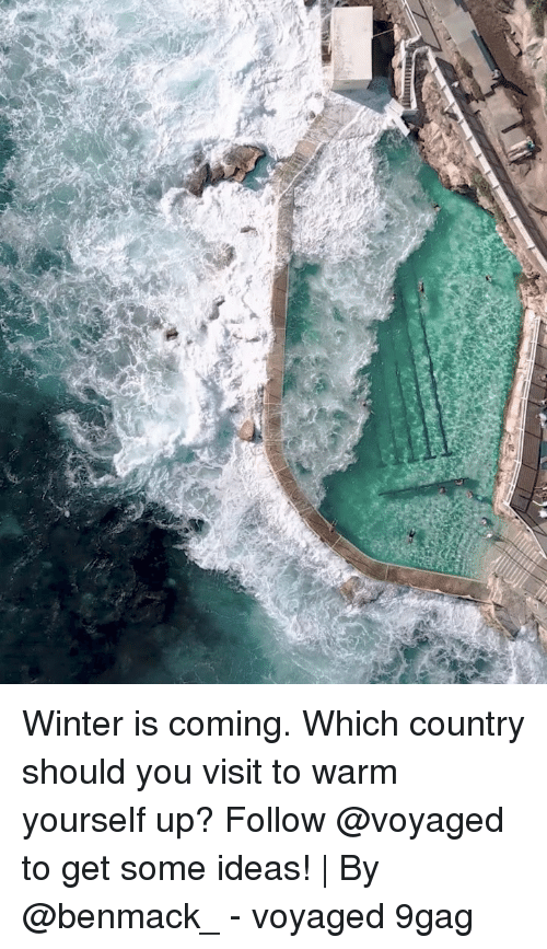 winter is coming: Winter is coming. Which country should you visit to warm yourself up? Follow @voyaged to get some ideas! | By @benmack_ - voyaged 9gag