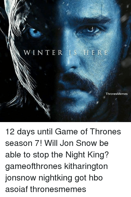 Game Of Thrones Season 7: WINTER IS HER  ERE  ThronesMemes 12 days until Game of Thrones season 7! Will Jon Snow be able to stop the Night King? gameofthrones kitharington jonsnow nightking got hbo asoiaf thronesmemes