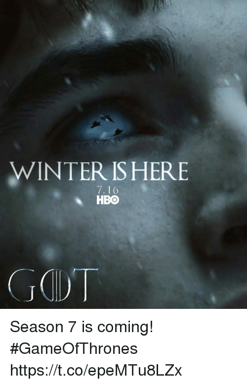 Hbo, Memes, and Winter: WINTER IS HERE  7.16  HBO  GOT Season 7 is coming! #GameOfThrones https://t.co/epeMTu8LZx