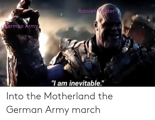"""Into The Motherland The German Army March: Winter  Russian  erman Army  """"I am inevitable."""" Into the Motherland the German Army march"""