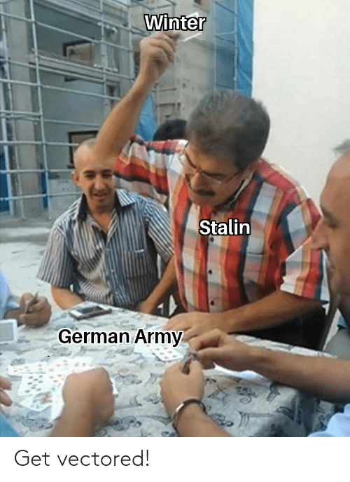 Reddit, Winter, and Army: Winter  Stalin  German Army Get vectored!
