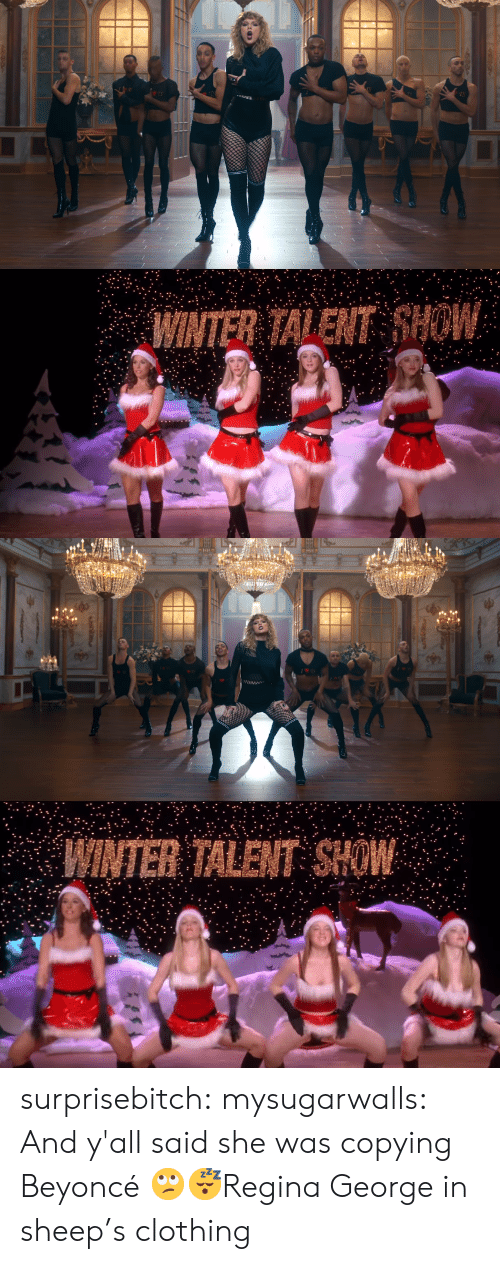 sheep: WINTER TALENT HOW   INTER TALENT SHOW surprisebitch:  mysugarwalls: And y'all said she was copying Beyoncé 🙄😴Regina George in sheep's clothing