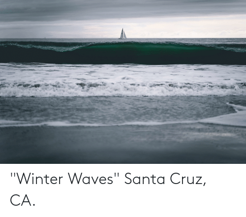"Santa Cruz: ""Winter Waves"" Santa Cruz, CA."