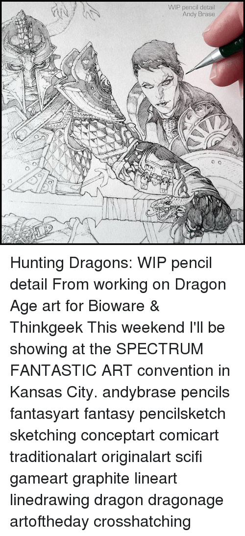 Memes, Hunting, and Dragons: WIP pencil detail  Andy Brase Hunting Dragons: WIP pencil detail From working on Dragon Age art for Bioware & Thinkgeek This weekend I'll be showing at the SPECTRUM FANTASTIC ART convention in Kansas City. andybrase pencils fantasyart fantasy pencilsketch sketching conceptart comicart traditionalart originalart scifi gameart graphite lineart linedrawing dragon dragonage artoftheday crosshatching
