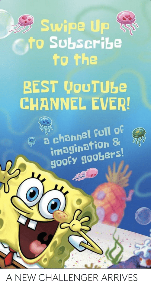 goofy goobers: wipe UP  to Subscribe  to the  BEST JouTUbe  CHANNEL EVER!  a channel full of  imagination &  goofy goobers A NEW CHALLENGER ARRIVES