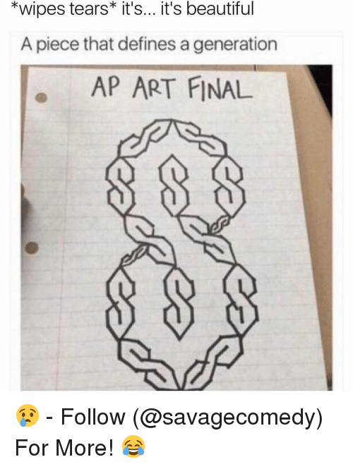 wipes tear: *wipes tears* it's... it's beautiful  A piece that defines a generation  AP ART FINAL 😢 - Follow (@savagecomedy) For More! 😂