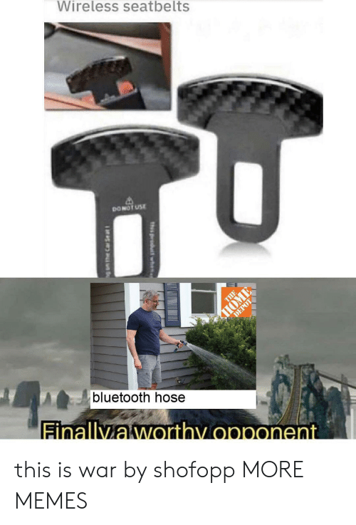 Depot: Wireless seatbelts  DONOT USE  THE  HOME  DEPOT  bluetooth hose  Finallyaworthy opponent  th product wh  g am the Car Se at this is war by shofopp MORE MEMES