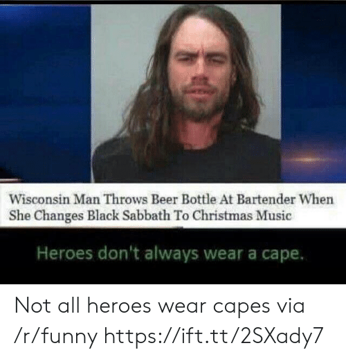 christmas-music: Wisconsin Man Throws Beer Bottle At Bartender When  She Changes Black Sabbath To Christmas Music  Heroes don't always wear a cape. Not all heroes wear capes via /r/funny https://ift.tt/2SXady7