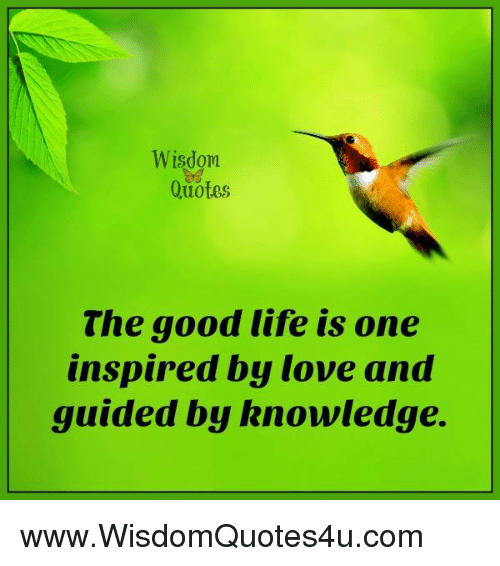 Quotes About Life Love Wisdom: Wisdom Quotes The Good Life Is One Inspired By Love And