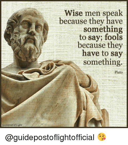 Memes, Plato, and 🤖: Wise men speak  because they have  something  to say; fools  because they  have to say  Ssomething.  Plato @guidepostoflightofficial 😘