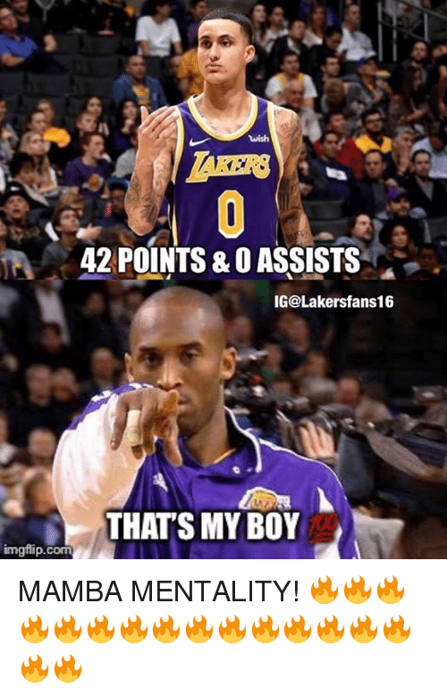 mamba: wish  AKERS  42 POINTS & O ASSISTS  IG@Lakersfans16  THATS MY BOY  imgflip.com MAMBA MENTALITY! 🔥🔥🔥🔥🔥🔥🔥🔥🔥🔥🔥🔥🔥🔥🔥🔥🔥