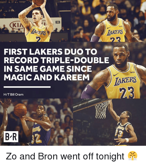 triple double: wish  ERS  AKERS  FIRST LAKERS DUO TO  RECORD TRIPLE-DOUBLE  IN SAME GAME SINCE  MAGIC AND KAREEM  wish  IAKERS  H/T Bill Oram  B R Zo and Bron went off tonight 😤