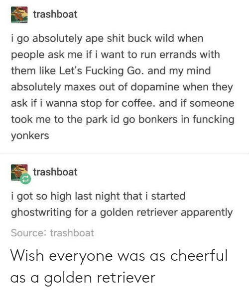 Golden: Wish everyone was as cheerful as a golden retriever