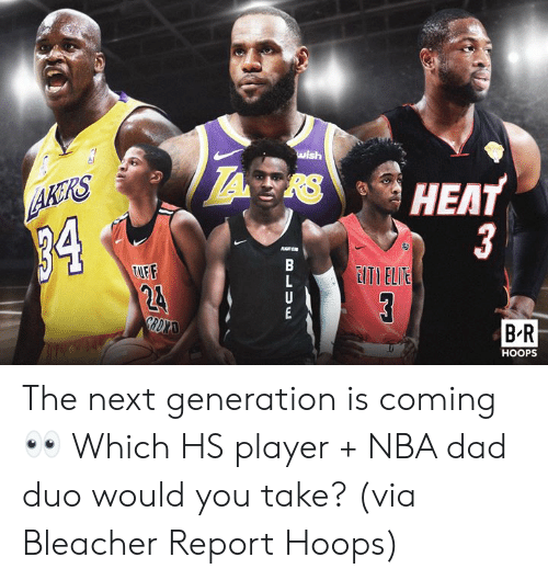 next generation: wish  HEAT  AKRS  34  3  EITI ELIE  TUFF  24  GRDXAD  B R  HOOPS  B LUw The next generation is coming 👀 Which HS player + NBA dad duo would you take?  (via Bleacher Report Hoops)
