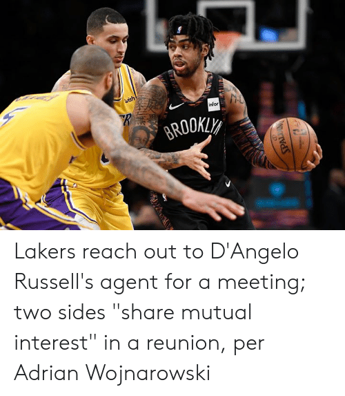 "reunion: wish  infor  BROOKLY  PALDING Lakers reach out to D'Angelo Russell's agent for a meeting; two sides ""share mutual interest"" in a reunion, per Adrian Wojnarowski"