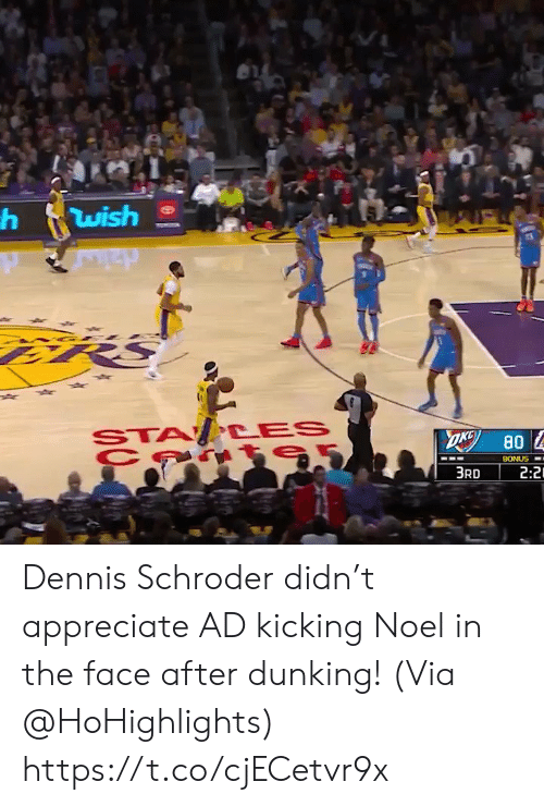 noel: wish  STA CES  OKG  80  BONUS  2:2  3RD Dennis Schroder didn't appreciate AD kicking Noel in the face after dunking!   (Via @HoHighlights)    https://t.co/cjECetvr9x