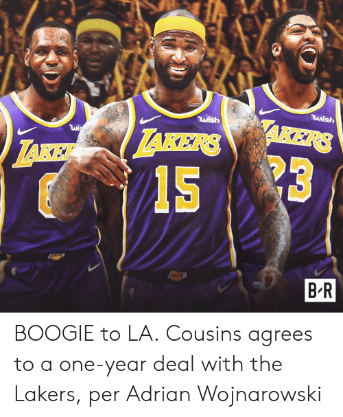 takers: wish  wish  AKERS  wis  TAKERS  LAKE  ERS  B-R BOOGIE to LA.  Cousins agrees to a one-year deal with the Lakers, per Adrian Wojnarowski