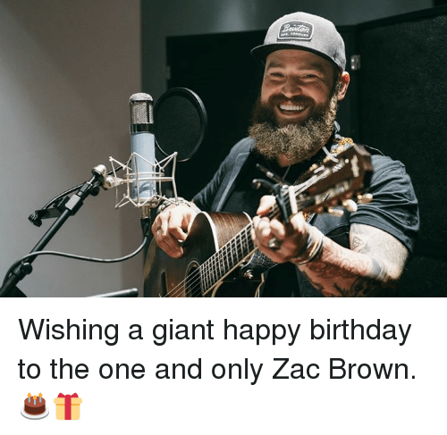 Birthday, Memes, and Happy Birthday: Wishing a giant happy birthday to the one and only Zac Brown. 🎂🎁