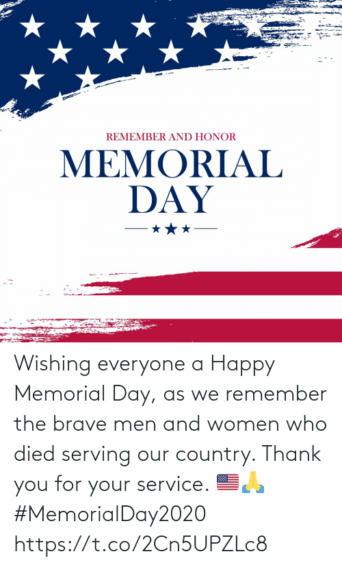 Memorial: Wishing everyone a Happy Memorial Day, as we remember the brave men and women who died serving our country. Thank you for your service. 🇺🇸🙏 #MemorialDay2020 https://t.co/2Cn5UPZLc8