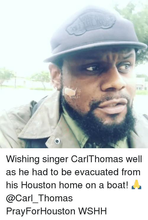 carling: Wishing singer CarlThomas well as he had to be evacuated from his Houston home on a boat! 🙏 @Carl_Thomas PrayForHouston WSHH