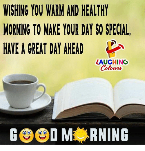 specialization: WISHING YOU WARM AND HEALTHY  MORNING TO MAKE YOUR DAY SO SPECIAL  HAVE A GREAT DAY AHEAD  LAUGHING  GOOD M RNING