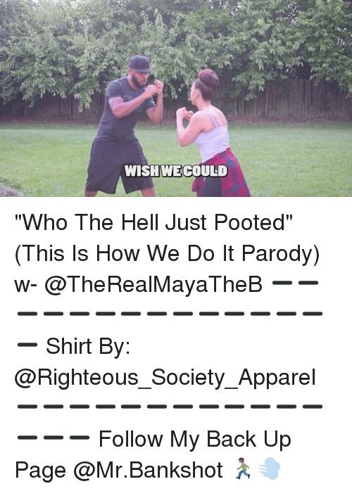 """This Is How We Do: WISHWE COULD """"Who The Hell Just Pooted"""" (This Is How We Do It Parody) w- @TheRealMayaTheB ➖➖➖➖➖➖➖➖➖➖➖➖➖➖➖ Shirt By: @Righteous_Society_Apparel ➖➖➖➖➖➖➖➖➖➖➖➖➖➖➖ Follow My Back Up Page @Mr.Bankshot 🏃🏾💨"""