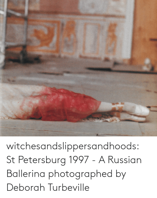 Deborah: witchesandslippersandhoods: St Petersburg 1997 - A Russian Ballerina photographed by Deborah Turbeville