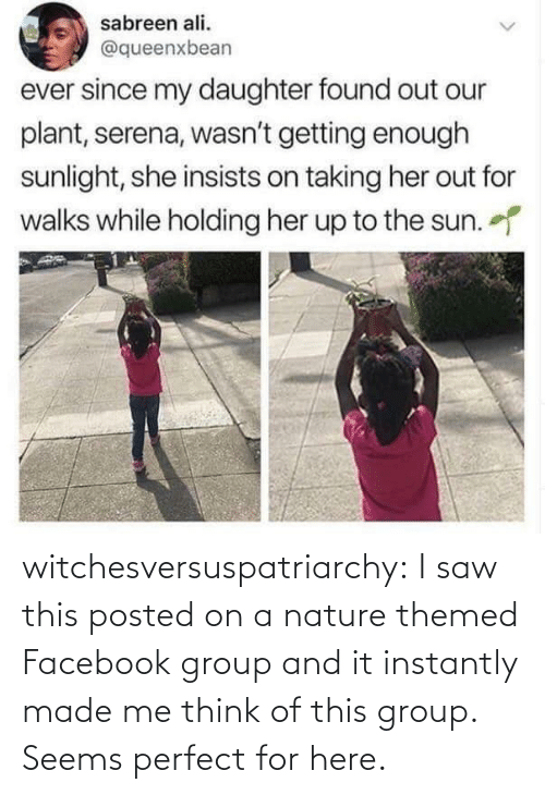 Facebook: witchesversuspatriarchy:  I saw this posted on a nature themed Facebook group and it instantly made me think of this group. Seems perfect for here.