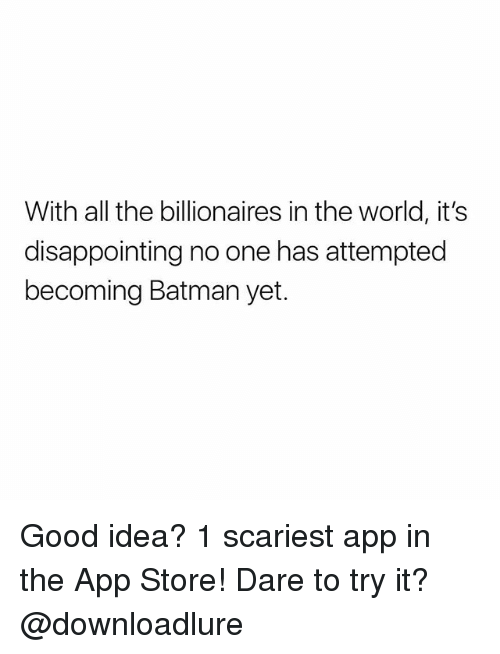 Batman, Memes, and App Store: With all the billionaires in the world, it!s  disappointing no one has attempted  becoming Batman yet. Good idea? 1 scariest app in the App Store! Dare to try it? @downloadlure
