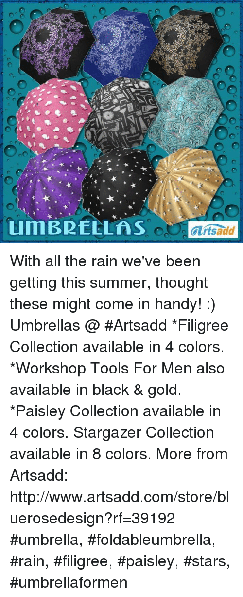 Memes, Summer, and Black: With all the rain we've been getting this summer, thought these might come in handy! :) Umbrellas @ #Artsadd *Filigree Collection available in 4 colors. *Workshop Tools For Men also available in black & gold. *Paisley Collection available in 4 colors. Stargazer Collection available in 8 colors. More from Artsadd: http://www.artsadd.com/store/bluerosedesign?rf=39192  #umbrella, #foldableumbrella, #rain, #filigree, #paisley, #stars, #umbrellaformen