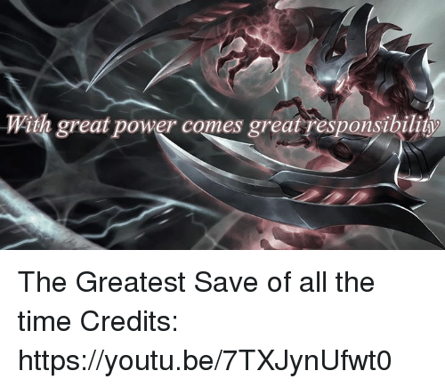 Memes, Power, and Time: With great power cames greatresponsibility The Greatest Save of all the time Credits: https://youtu.be/7TXJynUfwt0