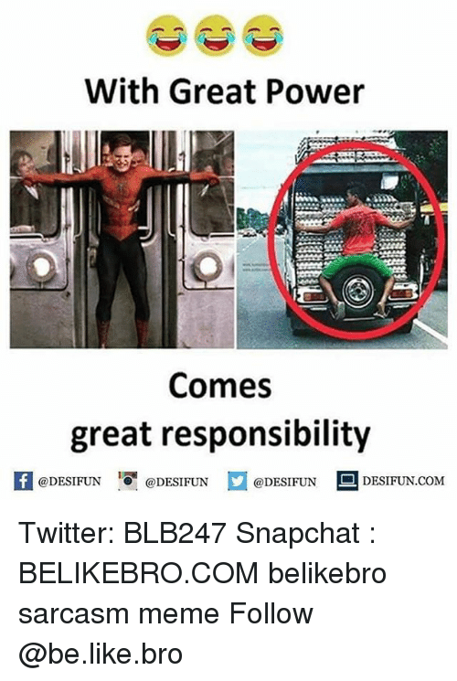 Be Like, Meme, and Memes: With Great Power  Comes  great responsibility  1  @DESIFUN @DESIFUN @DESIFUN-DESIFUN.COM Twitter: BLB247 Snapchat : BELIKEBRO.COM belikebro sarcasm meme Follow @be.like.bro