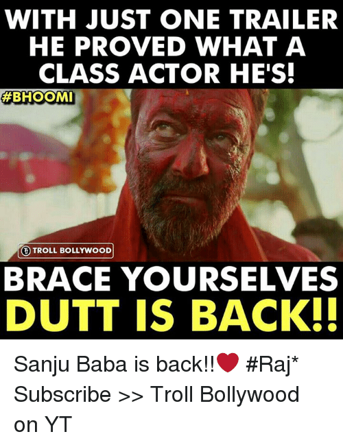 Memes, Troll, and Baba: WITH JUST ONE TRAILER  HE PROVED WHAT A  CLASS ACTOR HE'S  BHOOMI  ③ TROLL BOLLYWOOD!  BRACE YOURSELVES  DUTT IS BACK. Sanju Baba is back!!❤  #Raj*  Subscribe >> Troll Bollywood on YT