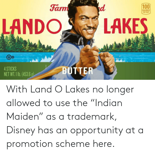 """Indian: With Land O Lakes no longer allowed to use the """"Indian Maiden"""" as a trademark, Disney has an opportunity at a promotion scheme here."""