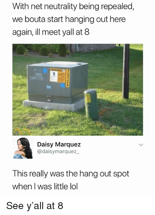 Lol, Dank Memes, and Net: With net neutrality being repealed,  we bouta start hanging out here  again, ill meet yall at 8  7200  Daisy Marquez  @daisymarquez  This really was the hang out spot  when I was little lol See y'all at 8