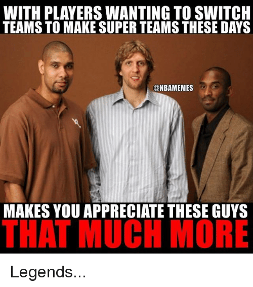 Basketball, Sports, and Appreciate: WITH PLAYERSWANTING TO SWITCH  TEAMS TO MAKE SUPER TEAMS THESE DAYS  NBAMEMES  MAKES YOU APPRECIATE THESE GUYS  THAT MUCH MORE Legends...