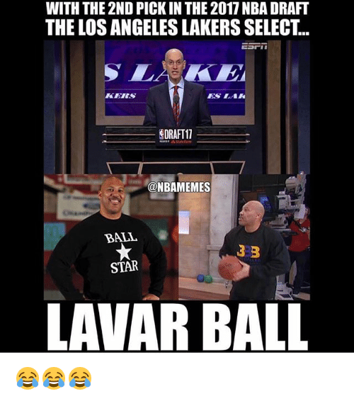 Los Angeles Lakers: WITH THE 2ND PICK IN THE 2017 NBA DRAFT  THE LOS ANGELES LAKERS SELECT...  KERS  ETES  ES LAK  DRAFT17  @NBAMEMES  BALL  STAR  LAVAR BALL 😂😂😂