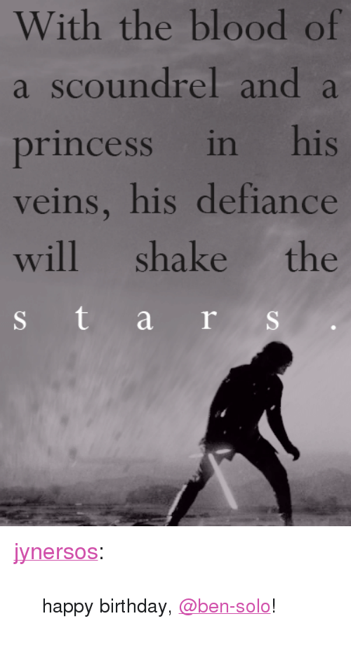 "Defiance: With the blood of  a scoundrel and a  princess in his  veins, his defiance  will shake the <p><a href=""https://jynersos.tumblr.com/post/173102411050/happy-birthday-ben-solo"" class=""tumblr_blog"" target=""_blank"">jynersos</a>:</p> <blockquote><p><small>happy birthday, <a href=""https://tmblr.co/mvdeNnzAl0lHNOSGn0cjTiA"" target=""_blank"">@ben-solo</a>! ​</small></p></blockquote>"