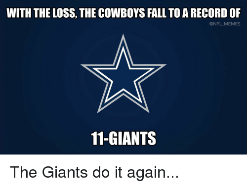 Do It Again, Football, and Nfl: WITH THE LOSS, THE COWBOYS FALL TO A RECORD OF  @NFL MEMES  11-GIANTS The Giants do it again...