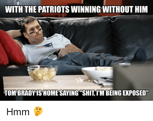 """NFL: WITH THE PATRIOTSWINNING WITHOUT HIM  TOM BRADY ISHOME SAYING """"SHITIM BEINGEXPOSED"""" Hmm 🤔"""
