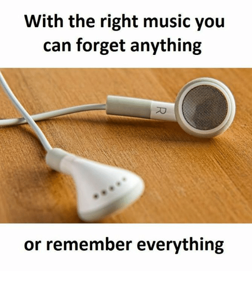 Dank, Music, and 🤖: With the right music you  can forget anything  or remember everything