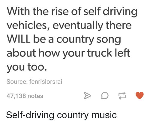 with the rise of self driving vehicles eventually there will 24472722 🔥 25 best memes about country music and tumblr country music