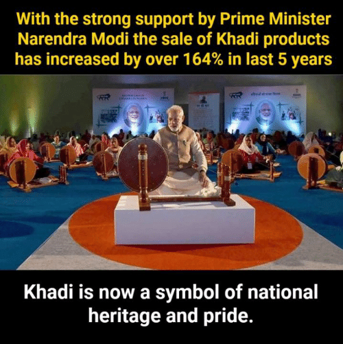 Narendra Modi: With the strong support by Prime Minister  Narendra Modi the sale of Khadi products  has increased by over 164% in last 5 years  Khadi is now a symbol of national  heritage and pride.